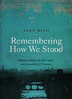 Remembering How We Stood: Bohemian Dublin at Mid-century