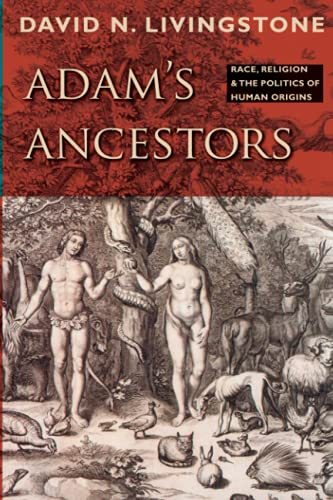 Adam's Ancestors: Race, Religion, and the Politics of Human Origins (Medicine, Science, and Religion in Historical Context)