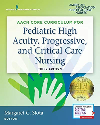 AACN Core Curriculum for Pediatric High Acuity, Progressive, and Critical Care Nursing, Third Edition