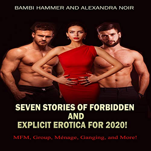 Seven Stories of Forbidden and Explicit Erotica for 2020! MFM, Group, Ménage, Ganging, and More cover art