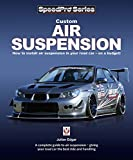 Custom Air Suspension: How to install air suspension in your road car – on a budget! (SpeedPro series) (English Edition)