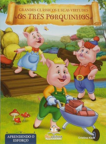 Grandes Clássicos e Suas Virtudes. Os Três Porquinhos. Aprendendo o Esforço