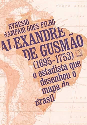 Alexandre de Gusmão (1695-1753): O estadista que desenhou o mapa do Brasil (Portuguese Edition)
