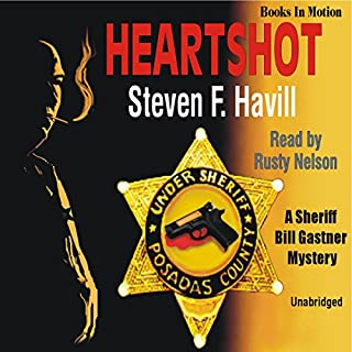 Heartshot     An Undersheriff Bill Gastner Mystery #1              By:                                                                                                                                 Steven F. Havill                               Narrated by:                                                                                                                                 Rusty Nelson                      Length: 7 hrs and 40 mins     240 ratings     Overall 4.0