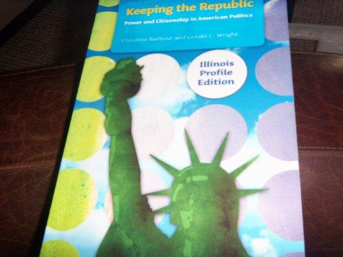 Keeping the Republic (Keeping the Republic: Power and Citizenship in American Politics)