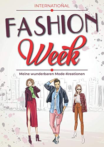 International Fashion Week - Meine wunderbaren Mode-Kreationen: Modeschöpfer Skizzenbuch mit männlichen und weiblichen Silhouetten   Entwerfen Sie die ...   180 figuren zu vervollständigen   a4-Format