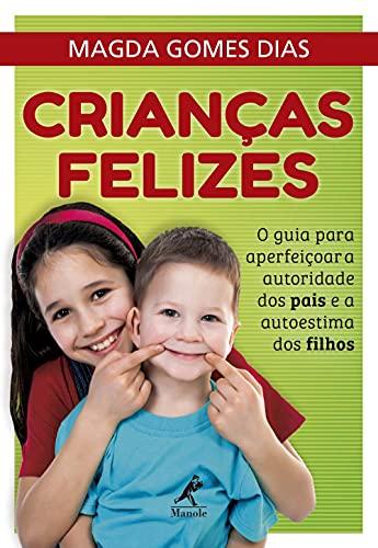 Crianças felizes: O guia para aperfeiçoar a autoridade dos pais e a autoestima dos filhos