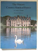 The Historic Country Hotels of France: Select Guide
