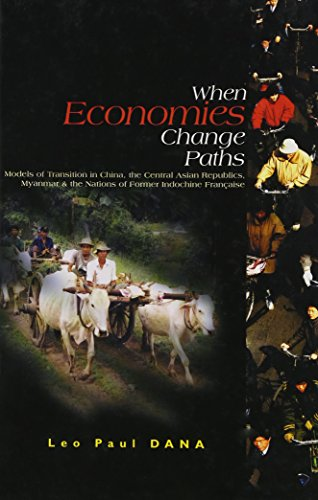 When Economies Change Paths: Models of Transition in China, the Central Asian Republics, Myanmar and the Nations of Former Indochine Francaise