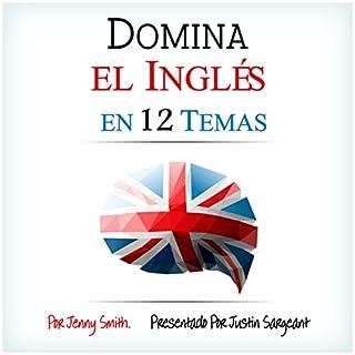 Domina el Inglés en 12 Temas [Fluent in English in 12 Topics] audiobook cover art