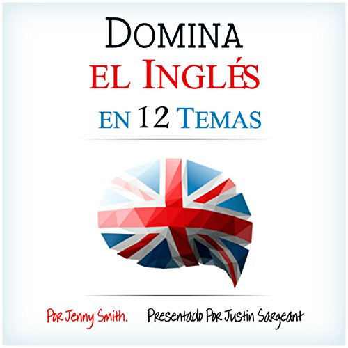 Domina el Inglés en 12 Temas [Fluent in English in 12 Topics] audiobook cover art