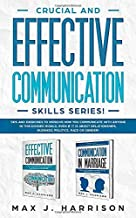 Crucial and Effective Communication Skills Series: Tips and Exercises to Improve How You Communicate with Anyone in This Divided World, Even If It Is About Relationships, Business, Politics, Race