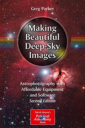 Making Beautiful Deep-Sky Images: Astrophotography with Affordable Equipment and Software (The Patrick Moore Practical Astronomy Series)