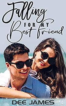 Falling For My Best Friend: A best-friends-to-lovers romance by [Dee James, D. R. Downer]