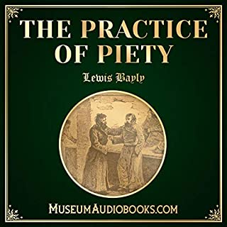 The Practice of Piety                   Written by:                                                                                                                                 Lewis Bayly                               Narrated by:                                                                                                                                 Matthew Erwin                      Length: 4 hrs and 45 mins     Not rated yet     Overall 0.0
