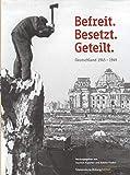 Befreit. Besetzt. Geteilt. Deutschland 1945-1949
