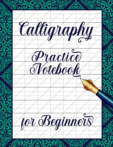 Calligraphy Practice Notebook for Beginners: Modern Calligraphy Practice Paper in an 8.5x11 Book of with Guides to Help You Perfect Your Hand Lettering - Makes a Great Gift for Novice Calligraphers