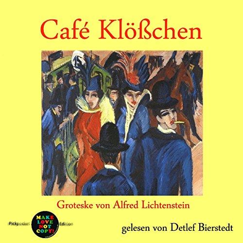 Café Klößchen - Groteske von Alfred Lichtenstein audiobook cover art
