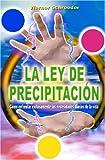 La Ley de Precipitación: Cómo enfrentar exitosamente las necesidades diarias de la vida (Spanish Edition)