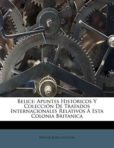 Belice: Apuntes Historicos Y Colección De Tratados Internac