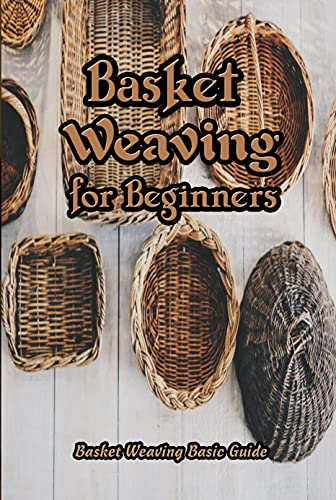 Basket Weaving for Beginners: Basket Weaving Basic Guide: Basket Weaving Ideas