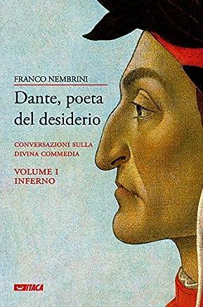 Dante, poeta del desiderio – Volume I: Conversazioni sulla Divina Commedia - Volume I Inferno
