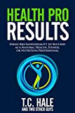 Health Pro Results: Using Bio-Individuality To Succeed As A Natural Health, Fitness, Or Nutrition Professional (English Edition)