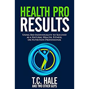 fitness nutrition Health Pro Results: Using Bio-Individuality To Succeed As A Natural Health, Fitness,