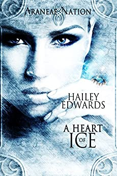A Heart of Ice (Araneae Nation Book 0) by [Hailey Edwards]
