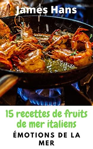 Couverture du livre Émotions de la mer: 15 recettes de fruits de mer italiens