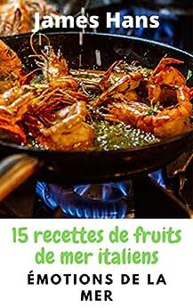 Émotions de la mer: 15 recettes de fruits de mer italiens par [James Hans]