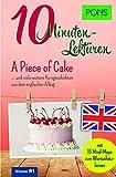 PONS 10-Minuten-Lektüren Englisch - A Piece of Cake …. und viele weitere Kurzgeschichten aus dem englischen Alltag