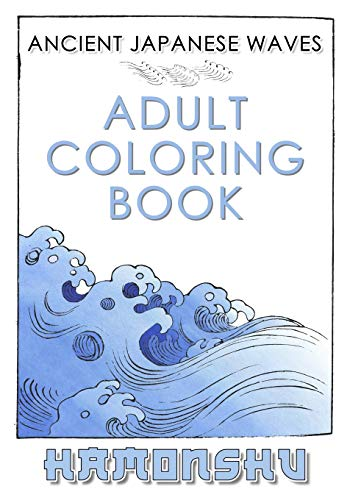 Ancient Japanese Waves Adult Coloring Book Hamonshu: A Collection Of Ancient Abstract Wave Inspired Line Drawings Perfect For Adult Coloring - Authentic Nihonga Style