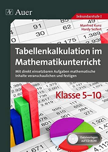 Tabellenkalkulation im Mathematikunterricht 5-10: Mit direkt einsetzbaren Aufgaben mathematische Inhalte veranschaulichen und festigen (5. bis 10. Klasse)