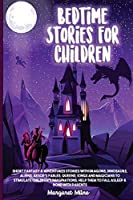 Bedtime Stories for Children: Short Fantasy and Adventures Stories with Dragons, Dinosaurs, Aliens, Aesop's Fables, Queens, Kings and Magicians to Stimulate Children's Imaginations, Help Them to Fall Asleep & Bond with Parents
