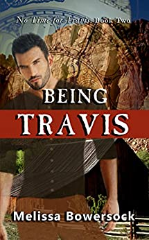 Being Travis (No Time for Travis Book 2) by [Melissa Bowersock]