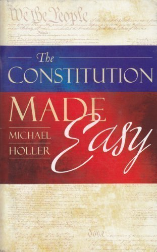 The Constitution Made Easy: The United States Constitution Compared Side-by-Side with the United States Constitution in