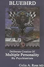 Bluebird : Deliberate Creation of Multiple Personality by Psychiatrists