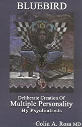 Bluebird: Deliberate Creation of Multiple Personality by Psychiatrists
