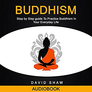 Buddhism: Step by Step Guide to Practice Buddhism in Your Everyday Life audiobook cover art