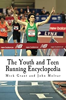The Youth and Teen Running Encyclopedia: A Complete Guide for Middle and Long Distance Runners Ages 6 to 18