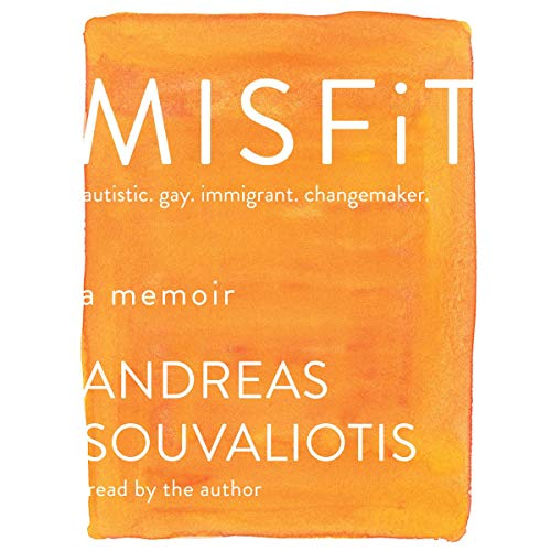 Misfit     Autistic. Gay. Immigrant. Changemaker.              Written by:                                                                                                                                 Andreas Souvaliotis                               Narrated by:                                                                                                                                 Andreas Souvaliotis                      Length: 5 hrs and 33 mins     5 ratings     Overall 4.6