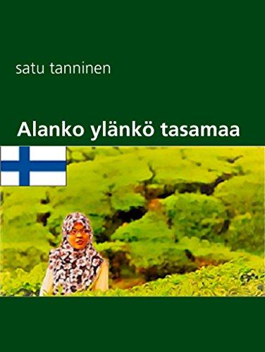 Alanko ylänkö tasamaa: runokirja (Finnish Edition)