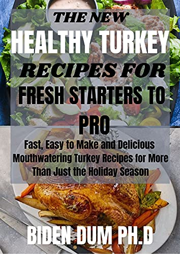 THE NEW HEALTHY TURKEY RECIPES FOR FRESH STARTERS TO PRO: Fast, Easy to Make and Delicious Mouthwatering Turkey Recipes for More Than Just the Holiday Season (English Edition)