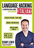 LANGUAGE HACKING ITALIAN (Learn How to Speak Italian - Right Away): A Conversation Course for Beginners (Teach Yourself) - Benny Lewis