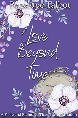 A Love Beyond Time: A Pride and Prejudice Time Travel Variation by [Penelope Talbot, A Lady]