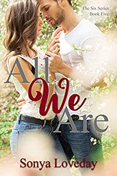 All We Are (The Six Series Book 5) by [Sonya Loveday, Cynthia Shepp]