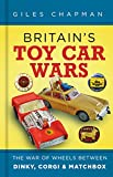 Britain's Toy Car Wars: The War of Wheels Between Dinky, Corgi and Matchbox (English Edition)