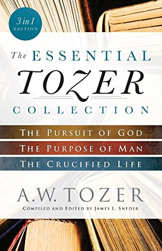 The Essential Tozer Collection: The Pursuit of God, the Purpose of Man, and the Crucified Life [Lingua inglese]