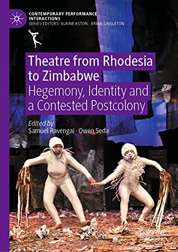 Theatre from Rhodesia to Zimbabwe: Hegemony, Identity and a Contested Postcolony (Contemporary Performance InterActions) (English Edition)